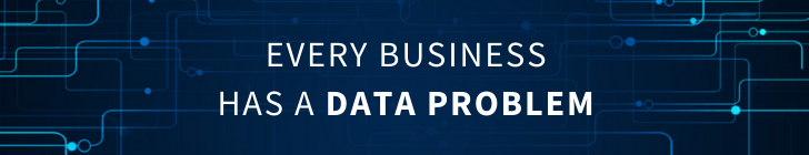 Every business has a data problem