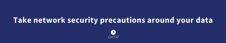 Take network security precautions around your data