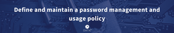 Define and maintain a password management and usage policy